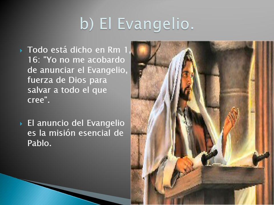 Todo está dicho en Rm 1, 16: Yo no me acobardo de anunciar el Evangelio, fuerza de Dios para salvar a todo el que cree .
