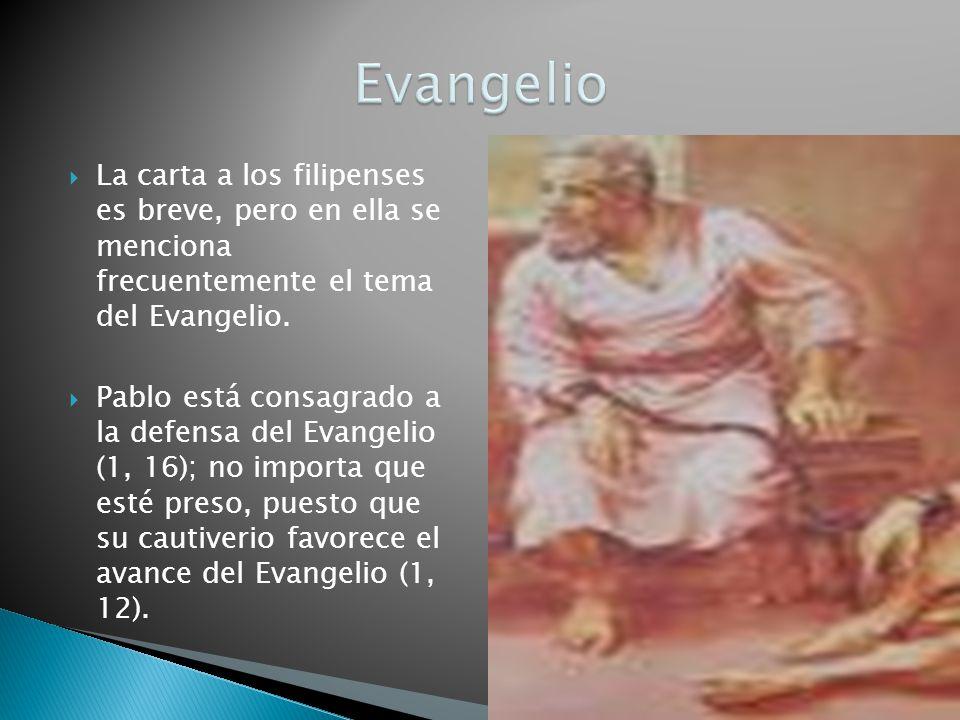 Evangelio La carta a los filipenses es breve, pero en ella se menciona frecuentemente el tema del Evangelio.
