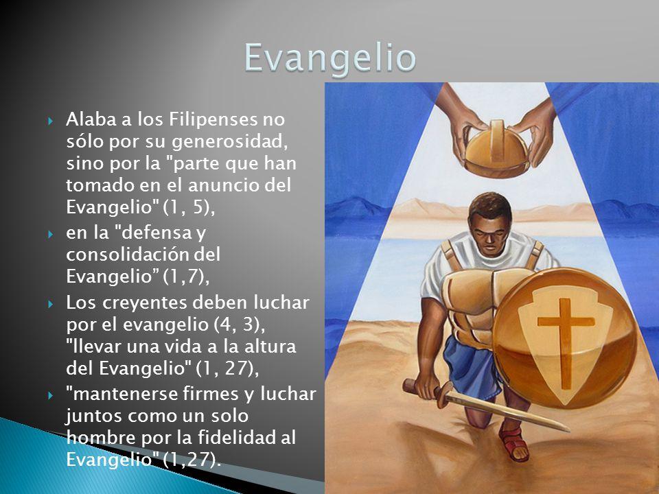 Evangelio Alaba a los Filipenses no sólo por su generosidad, sino por la parte que han tomado en el anuncio del Evangelio (1, 5),