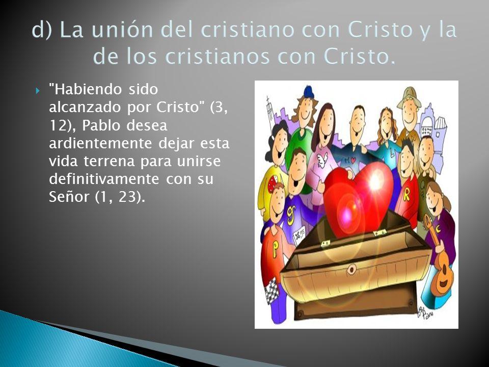 Habiendo sido alcanzado por Cristo (3, 12), Pablo desea ardientemente dejar esta vida terrena para unirse definitivamente con su Señor (1, 23).