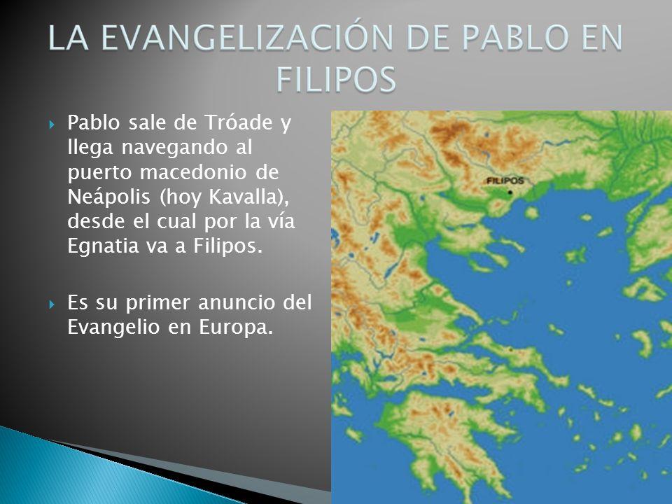 Pablo sale de Tróade y llega navegando al puerto macedonio de Neápolis (hoy Kavalla), desde el cual por la vía Egnatia va a Filipos.