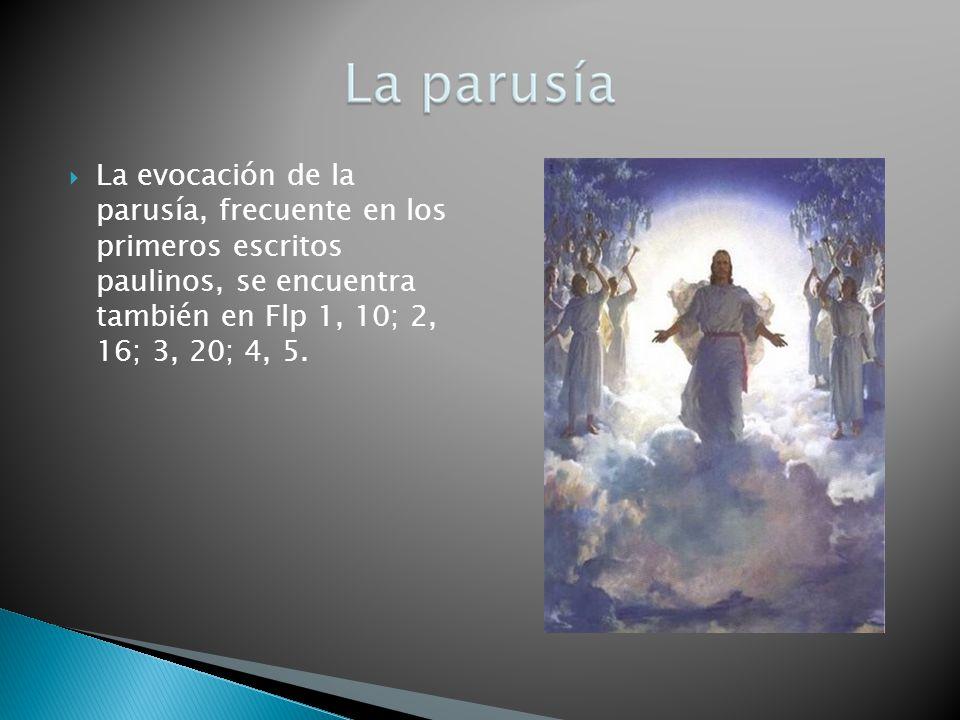 La evocación de la parusía, frecuente en los primeros escritos paulinos, se encuentra también en Flp 1, 10; 2, 16; 3, 20; 4, 5.