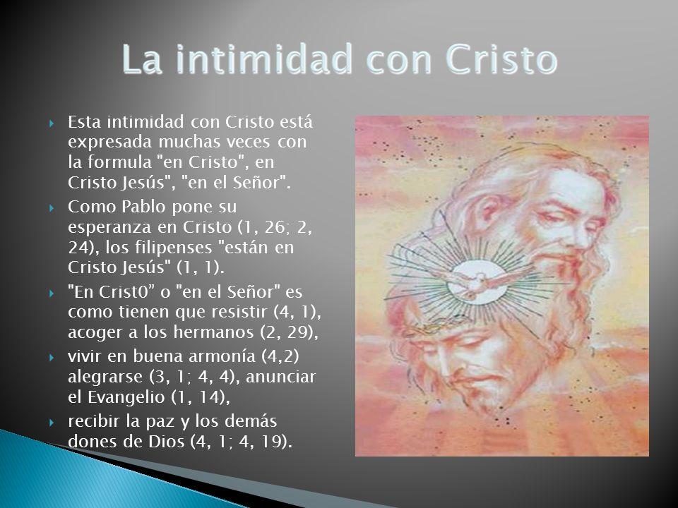 Esta intimidad con Cristo está expresada muchas veces con la formula en Cristo , en Cristo Jesús , en el Señor .