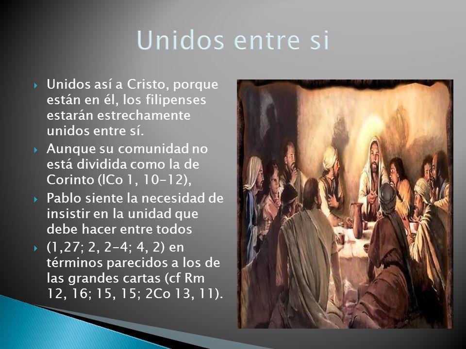 Unidos así a Cristo, porque están en él, los filipenses estarán estrechamente unidos entre sí.