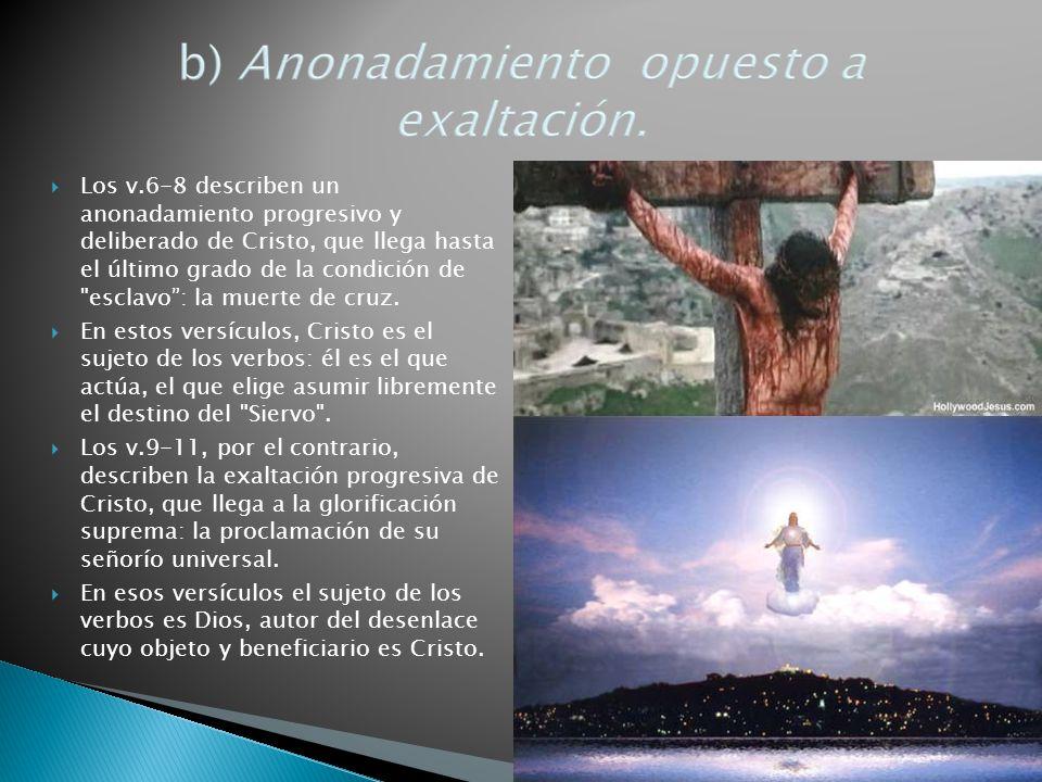 Los v.6-8 describen un anonadamiento progresivo y deliberado de Cristo, que llega hasta el último grado de la condición de esclavo : la muerte de cruz.