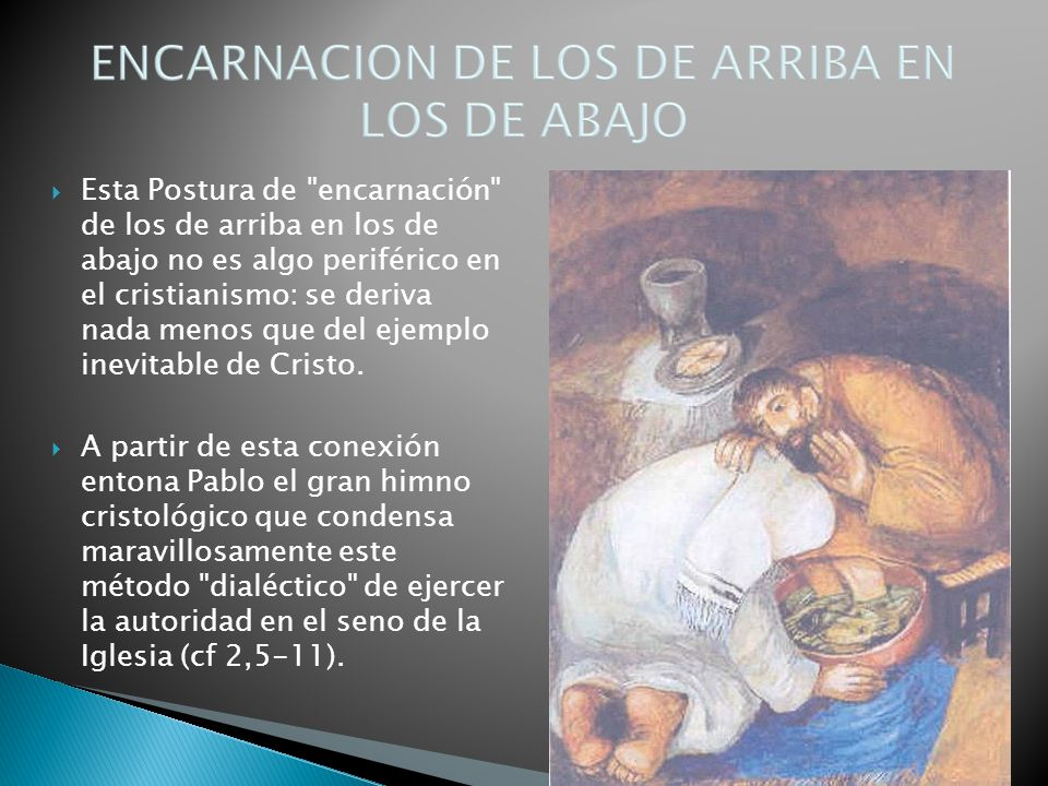 Esta Postura de encarnación de los de arriba en los de abajo no es algo periférico en el cristianismo: se deriva nada menos que del ejemplo inevitable de Cristo.