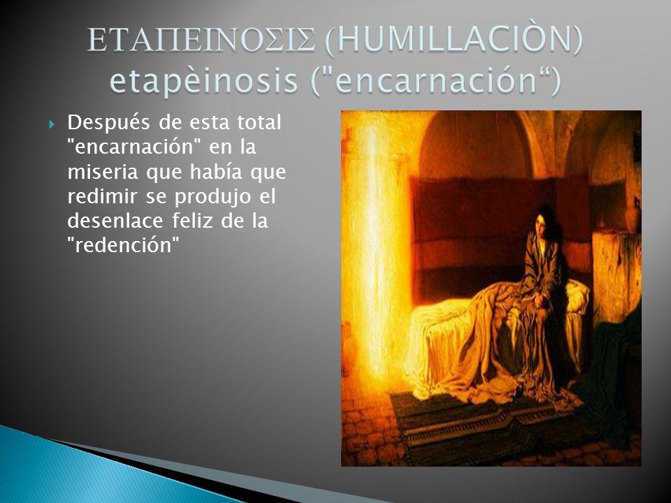 Después de esta total encarnación en la miseria que había que redimir se produjo el desenlace feliz de la redención