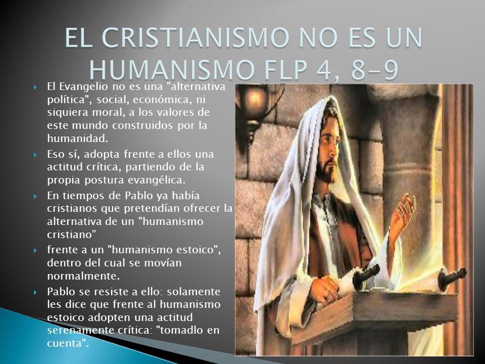 El Evangelio no es una alternativa política , social, económica, ni siquiera moral, a los valores de este mundo construidos por la humanidad.