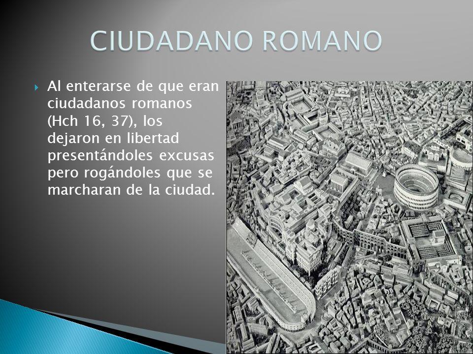 Al enterarse de que eran ciudadanos romanos (Hch 16, 37), los dejaron en libertad presentándoles excusas pero rogándoles que se marcharan de la ciudad.