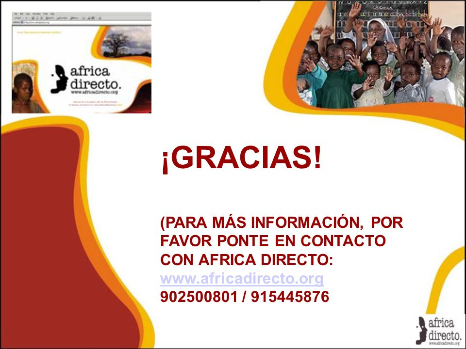 ¡GRACIAS! (PARA MÁS INFORMACIÓN, POR FAVOR PONTE EN CONTACTO CON AFRICA DIRECTO: www.africadirecto.org.