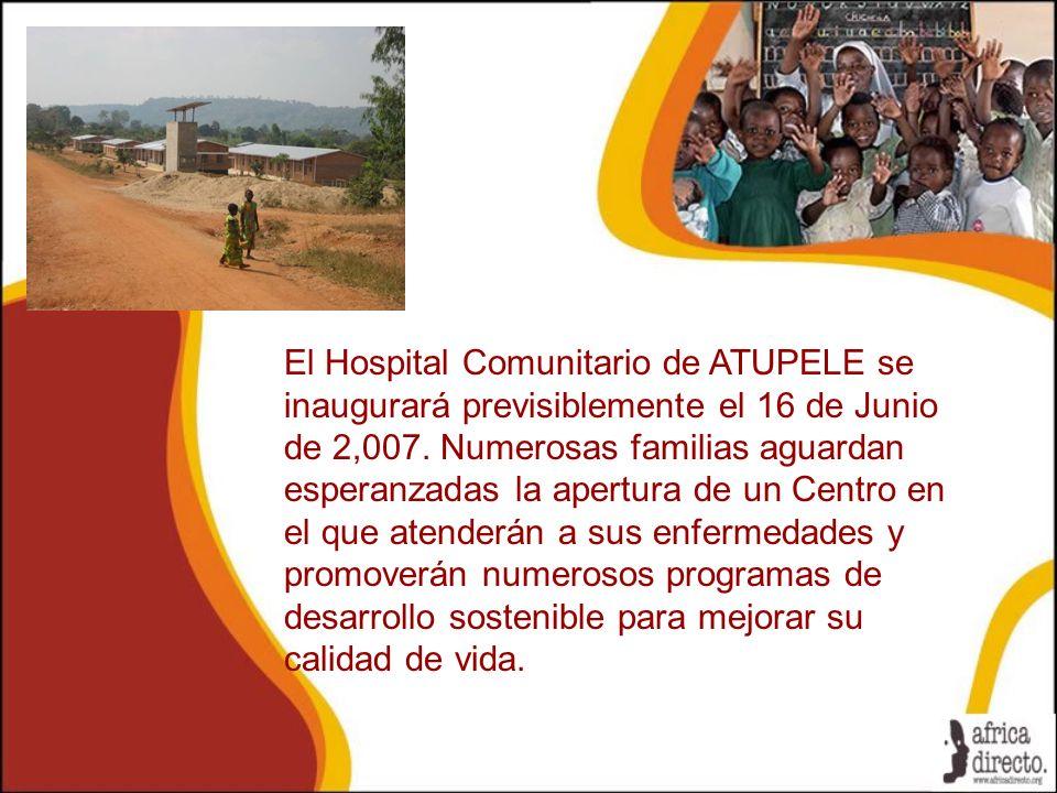 El Hospital Comunitario de ATUPELE se inaugurará previsiblemente el 16 de Junio de 2,007.