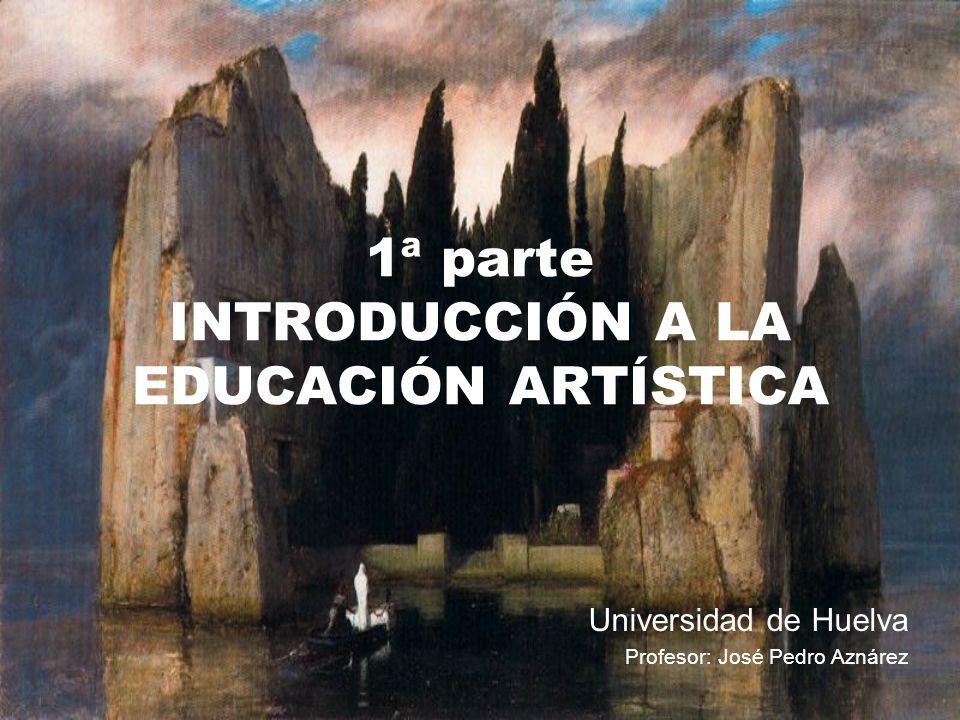 1ª parte INTRODUCCIÓN A LA EDUCACIÓN ARTÍSTICA