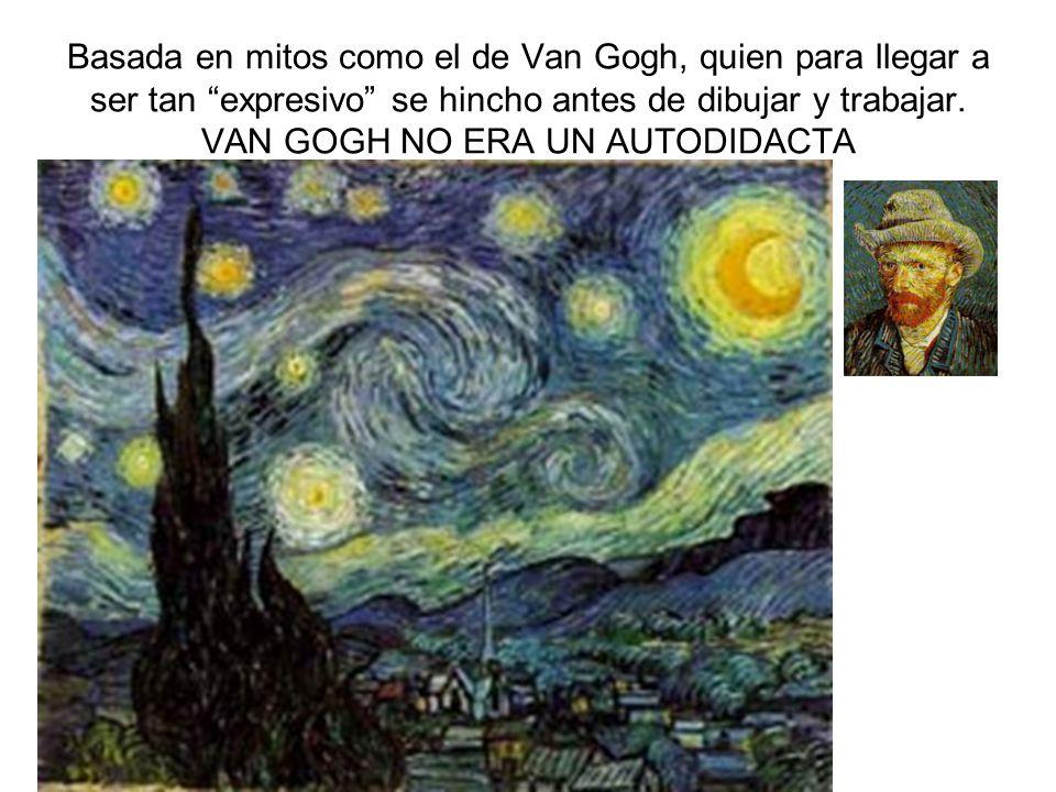 Basada en mitos como el de Van Gogh, quien para llegar a ser tan expresivo se hincho antes de dibujar y trabajar.