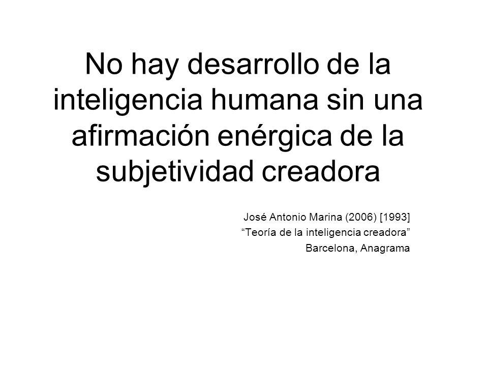 No hay desarrollo de la inteligencia humana sin una afirmación enérgica de la subjetividad creadora