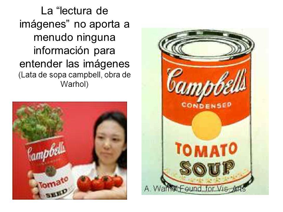 La lectura de imágenes no aporta a menudo ninguna información para entender las imágenes (Lata de sopa campbell, obra de Warhol)