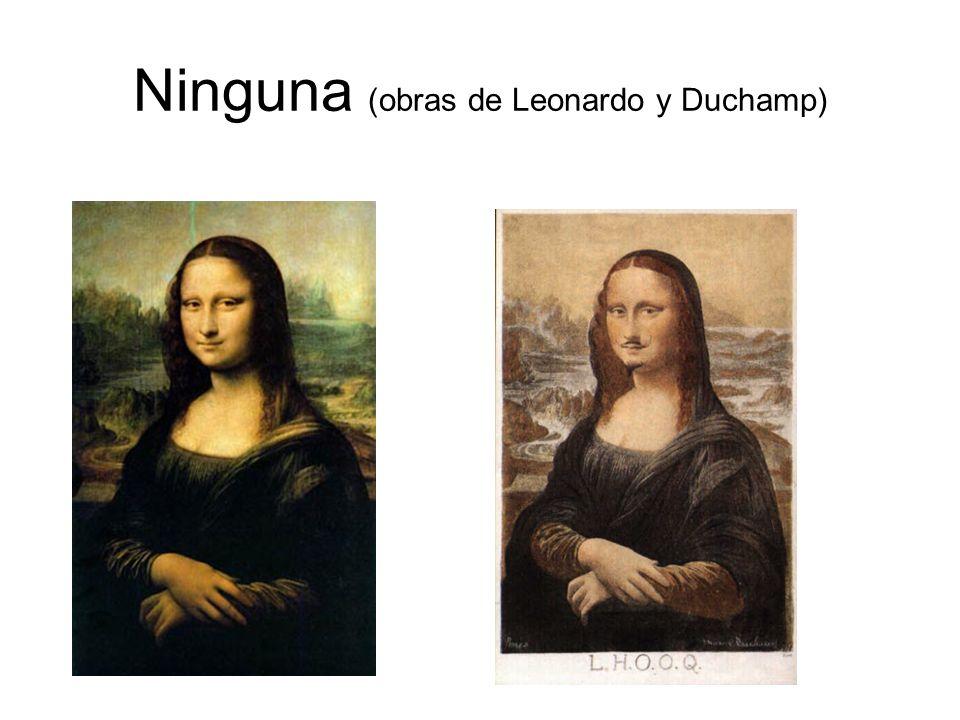 Ninguna (obras de Leonardo y Duchamp)