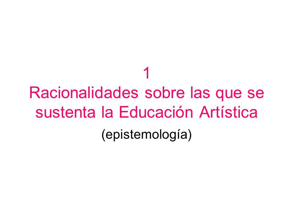 1 Racionalidades sobre las que se sustenta la Educación Artística