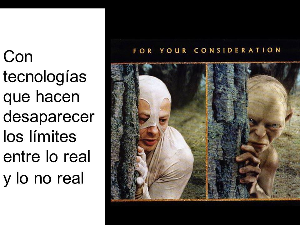 Con tecnologías que hacen desaparecer los límites entre lo real y lo no real