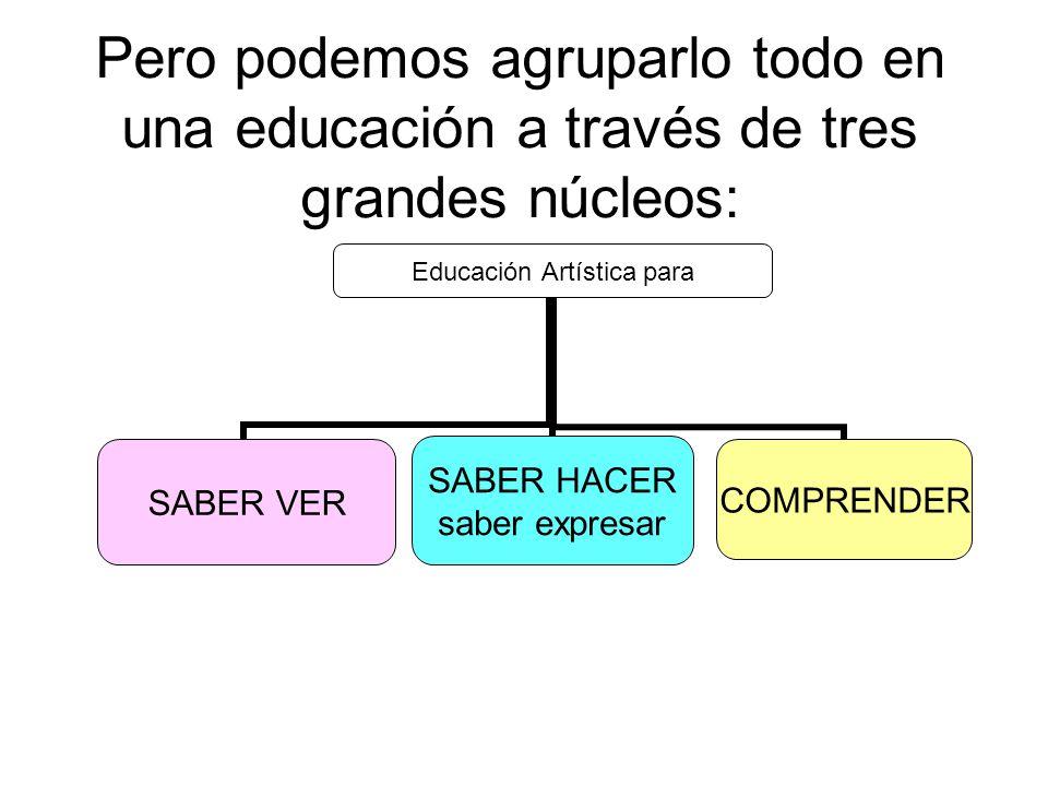 Pero podemos agruparlo todo en una educación a través de tres grandes núcleos:
