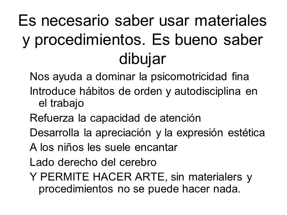 Es necesario saber usar materiales y procedimientos