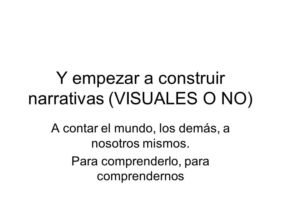 Y empezar a construir narrativas (VISUALES O NO)