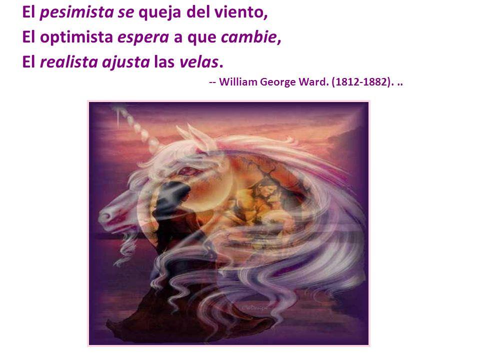 El pesimista se queja del viento, El optimista espera a que cambie,