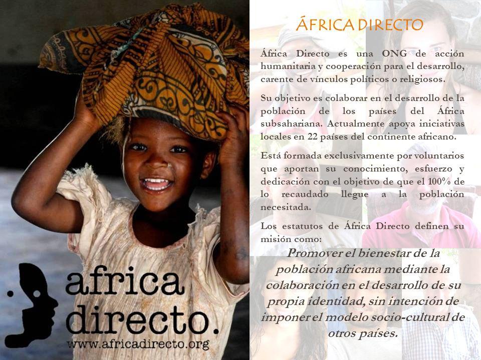 ÁFRICA DIRECTO África Directo es una ONG de acción humanitaria y cooperación para el desarrollo, carente de vínculos políticos o religiosos.