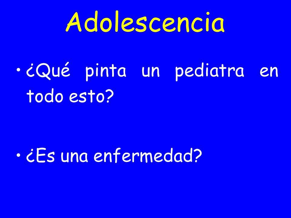 Adolescencia ¿Qué pinta un pediatra en todo esto ¿Es una enfermedad