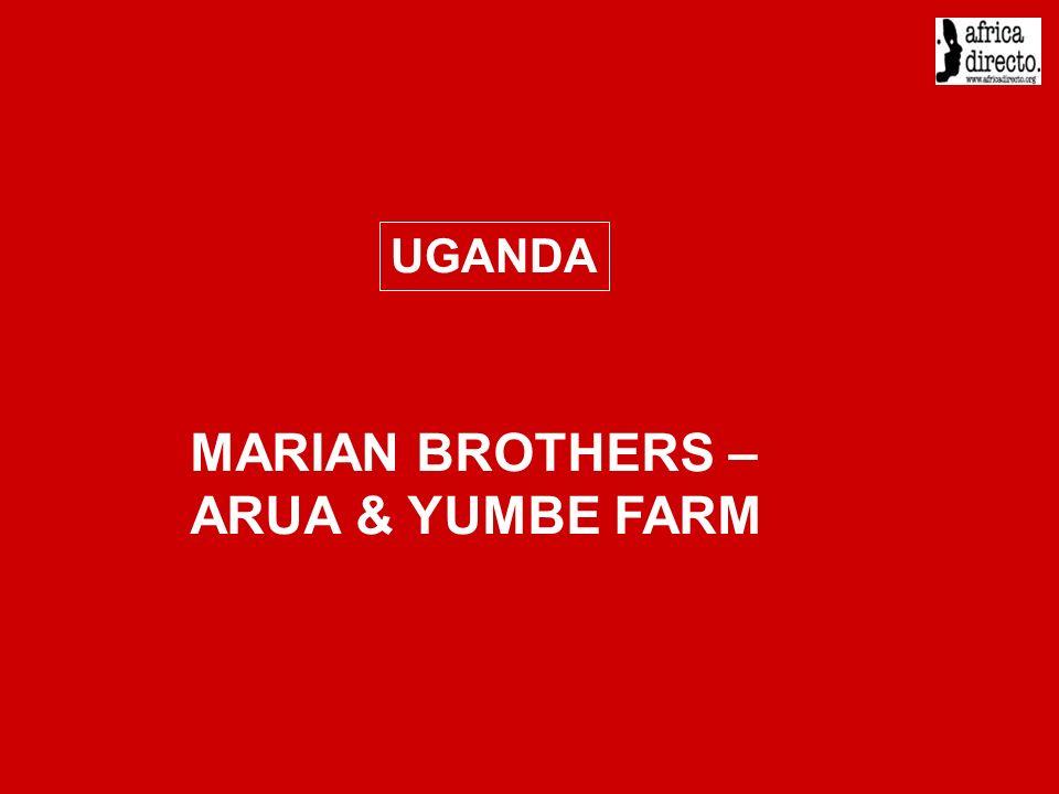 MARIAN BROTHERS – ARUA & YUMBE FARM