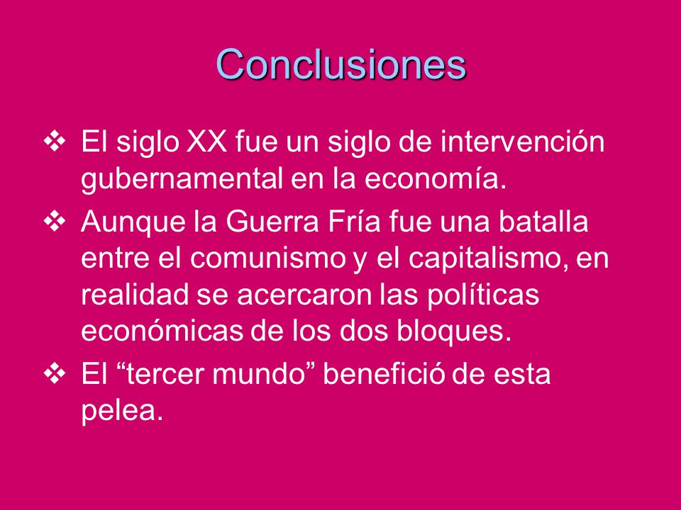 Conclusiones El siglo XX fue un siglo de intervención gubernamental en la economía.