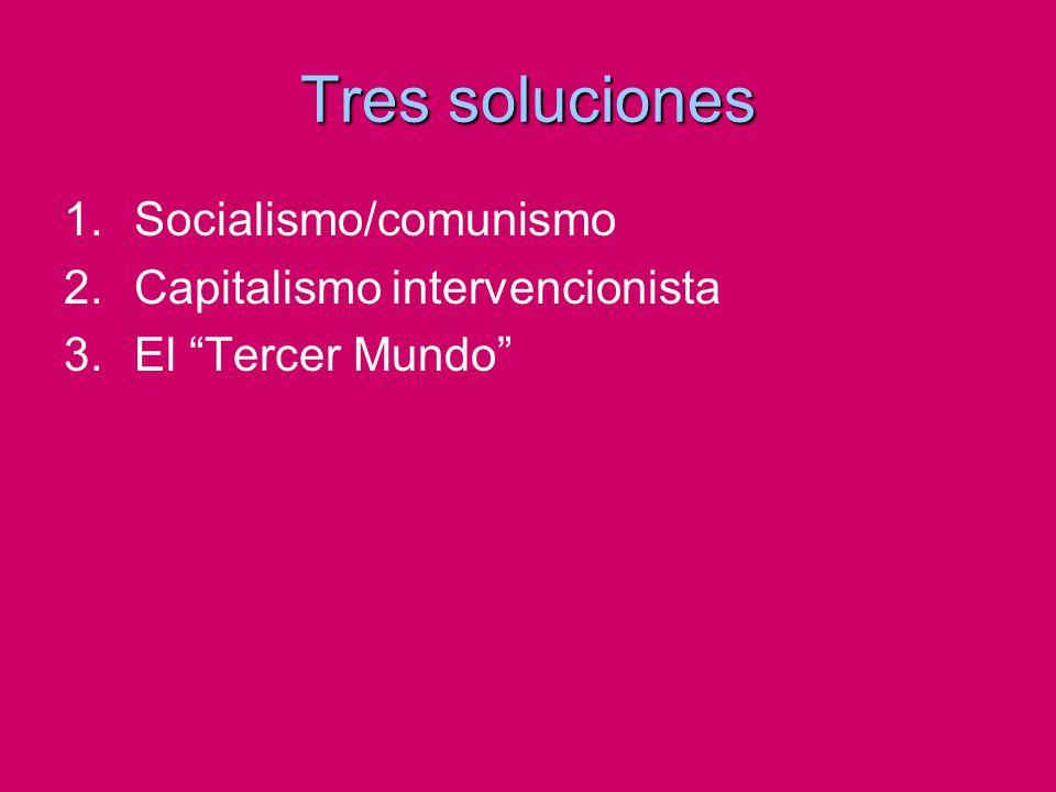 Tres soluciones Socialismo/comunismo Capitalismo intervencionista