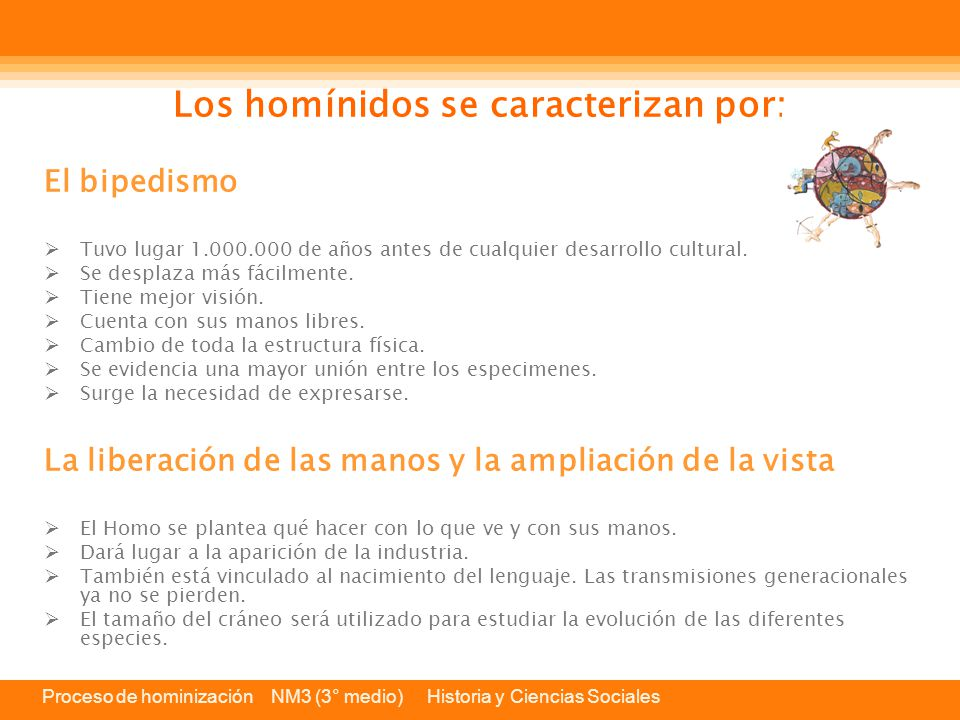Los homínidos se caracterizan por: