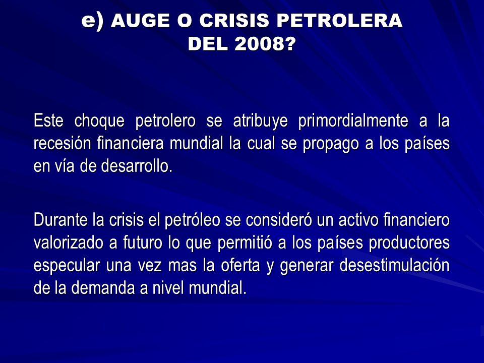 e) AUGE O CRISIS PETROLERA DEL 2008