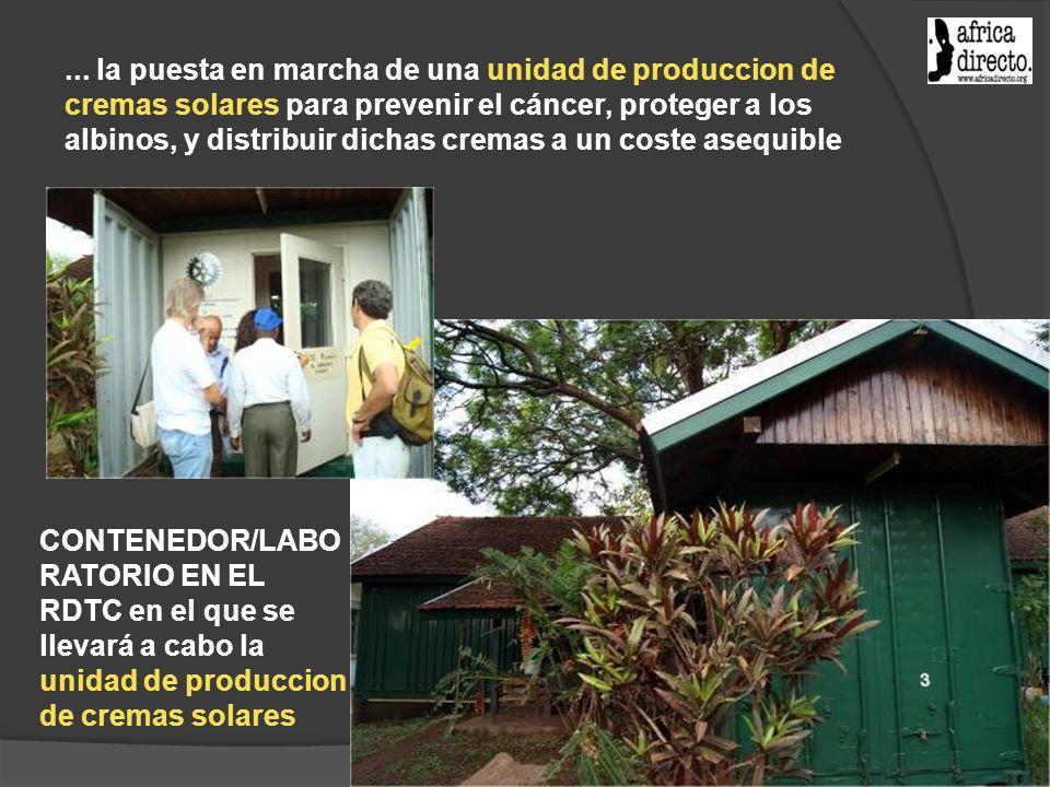 ... la puesta en marcha de una unidad de produccion de cremas solares para prevenir el cáncer, proteger a los albinos, y distribuir dichas cremas a un coste asequible