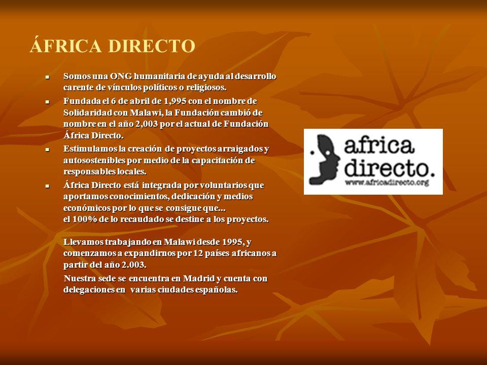 ÁFRICA DIRECTO Somos una ONG humanitaria de ayuda al desarrollo carente de vínculos políticos o religiosos.