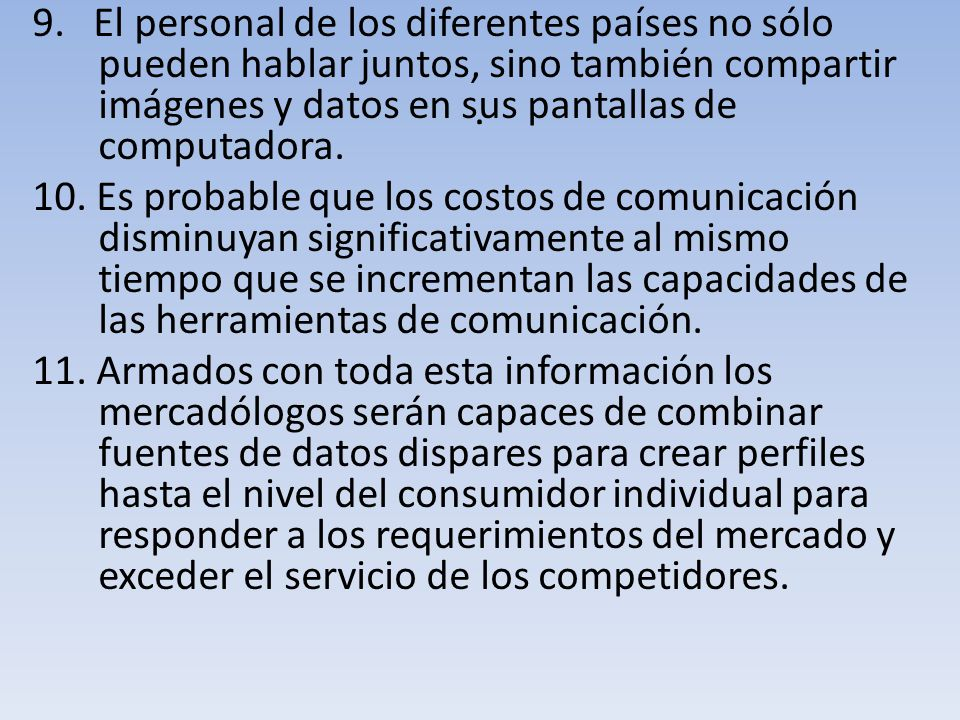 . 9. El personal de los diferentes países no sólo pueden hablar juntos, sino también compartir imágenes y datos en sus pantallas de computadora.