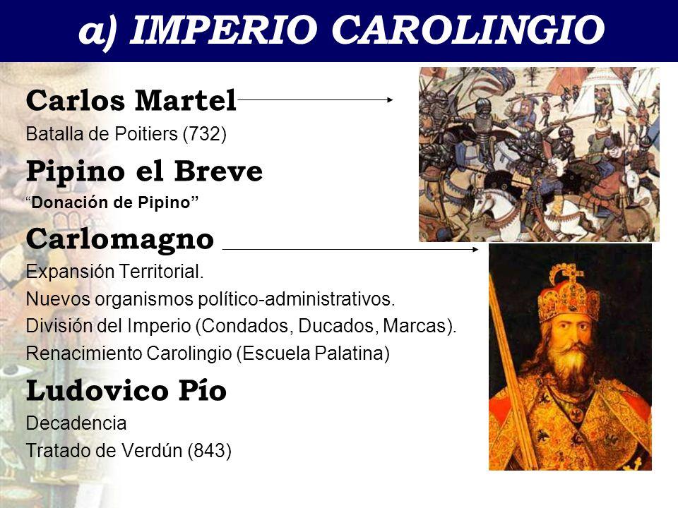 a) IMPERIO CAROLINGIO Carlos Martel Pipino el Breve Carlomagno