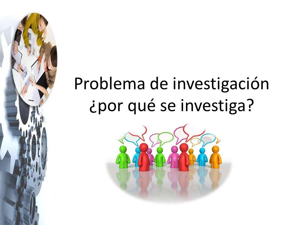 Problema de investigación ¿por qué se investiga