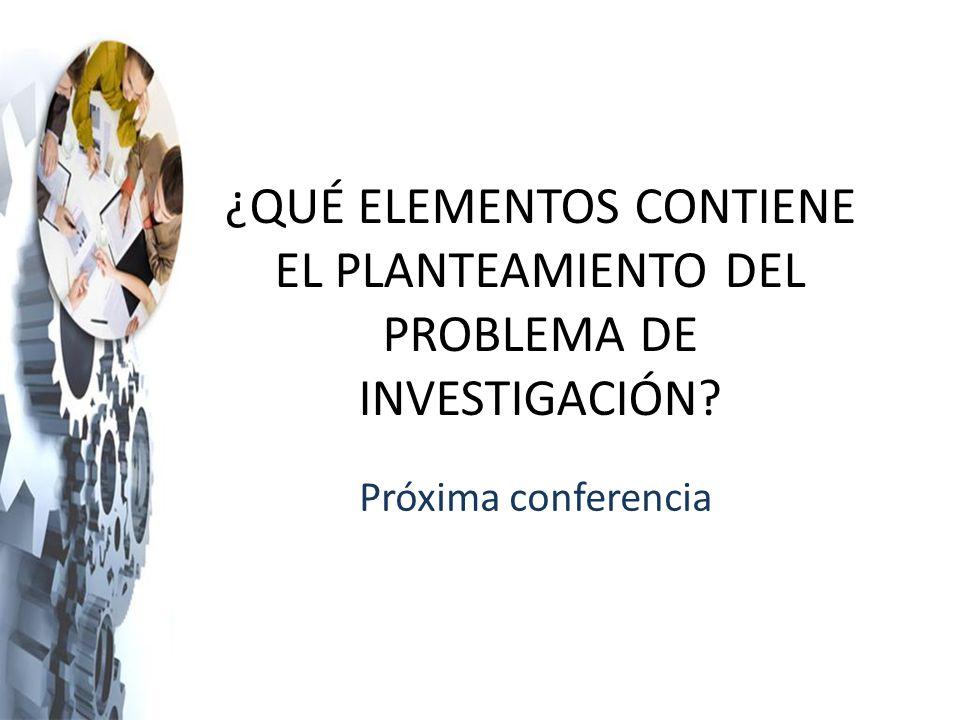 ¿QUÉ ELEMENTOS CONTIENE EL PLANTEAMIENTO DEL PROBLEMA DE INVESTIGACIÓN
