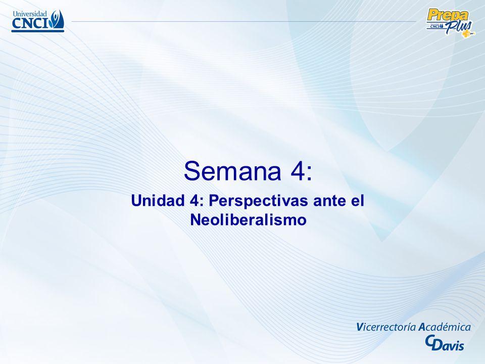 Unidad 4: Perspectivas ante el Neoliberalismo