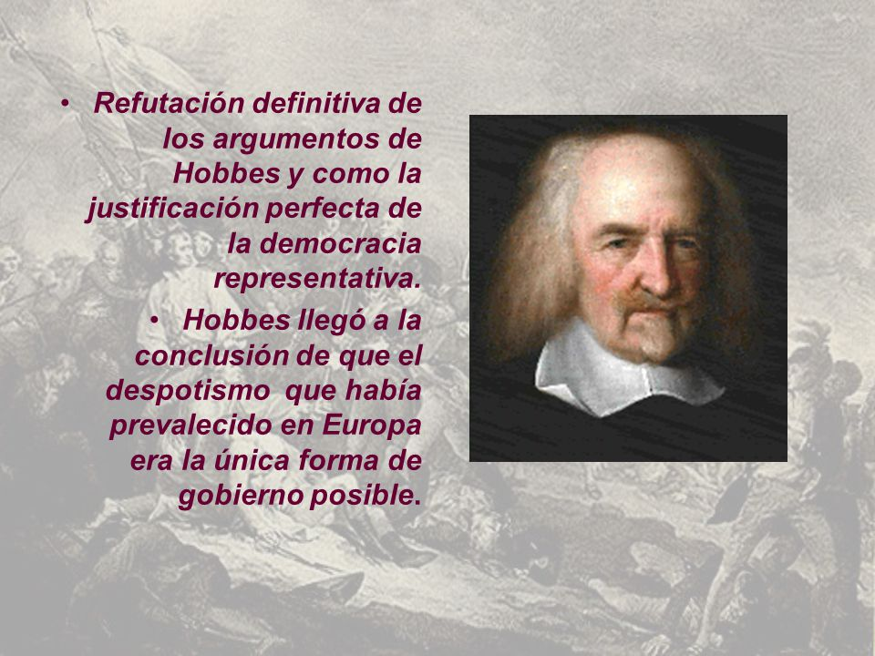Refutación definitiva de los argumentos de Hobbes y como la justificación perfecta de la democracia representativa.