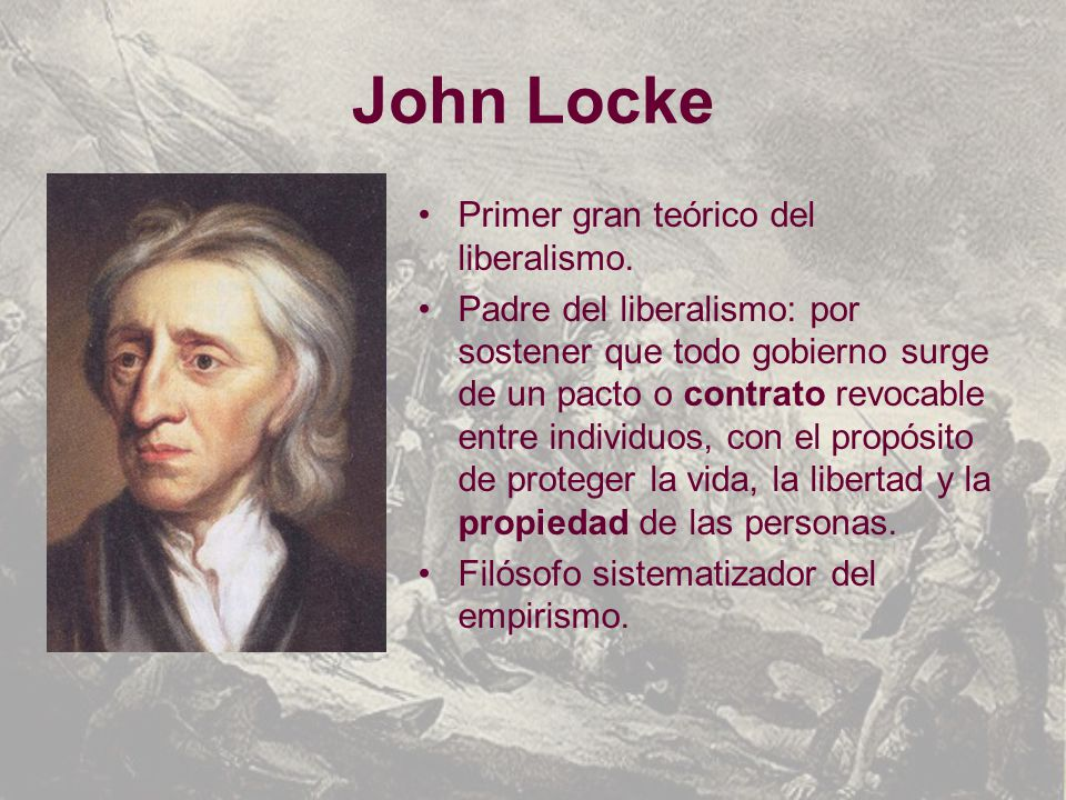 John Locke Primer gran teórico del liberalismo.