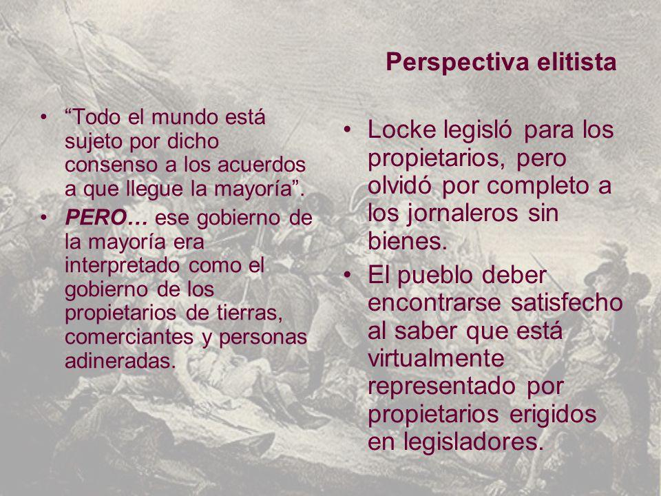 Perspectiva elitista Locke legisló para los propietarios, pero olvidó por completo a los jornaleros sin bienes.