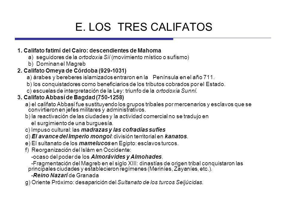 E. LOS TRES CALIFATOS 1. Califato fatimí del Cairo: descendientes de Mahoma. a) seguidores de la ortodoxia Sií (movimiento místico o sufismo)