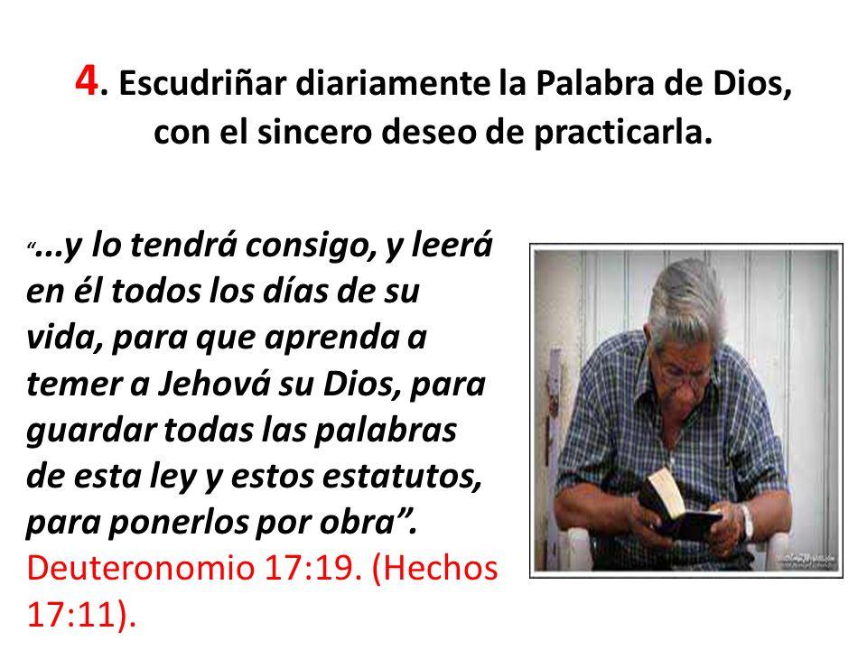 4. Escudriñar diariamente la Palabra de Dios, con el sincero deseo de practicarla.