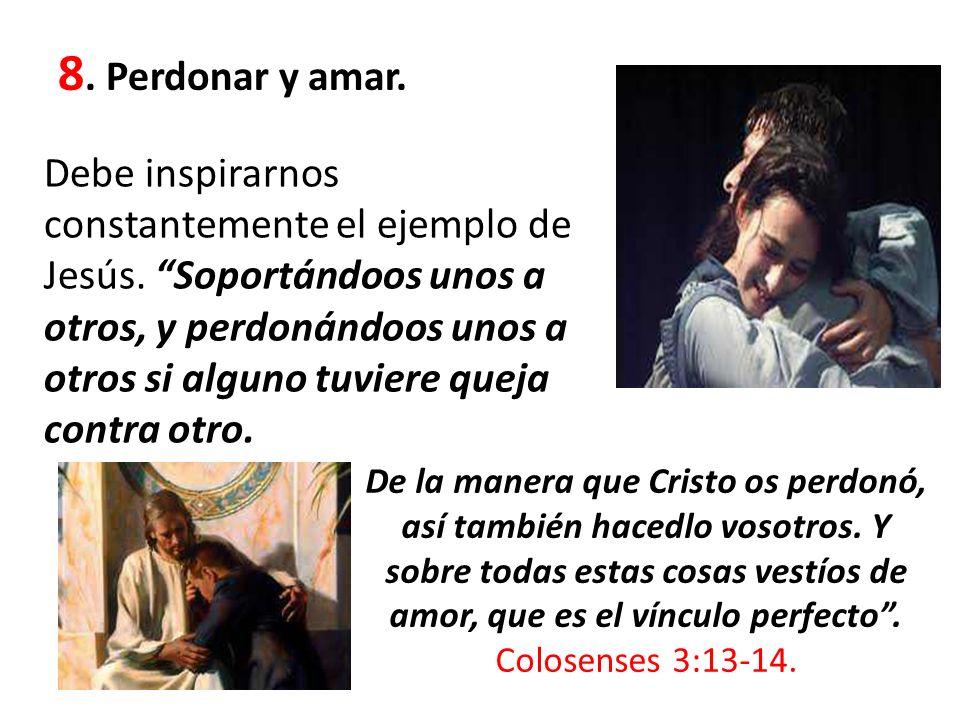 8. Perdonar y amar.