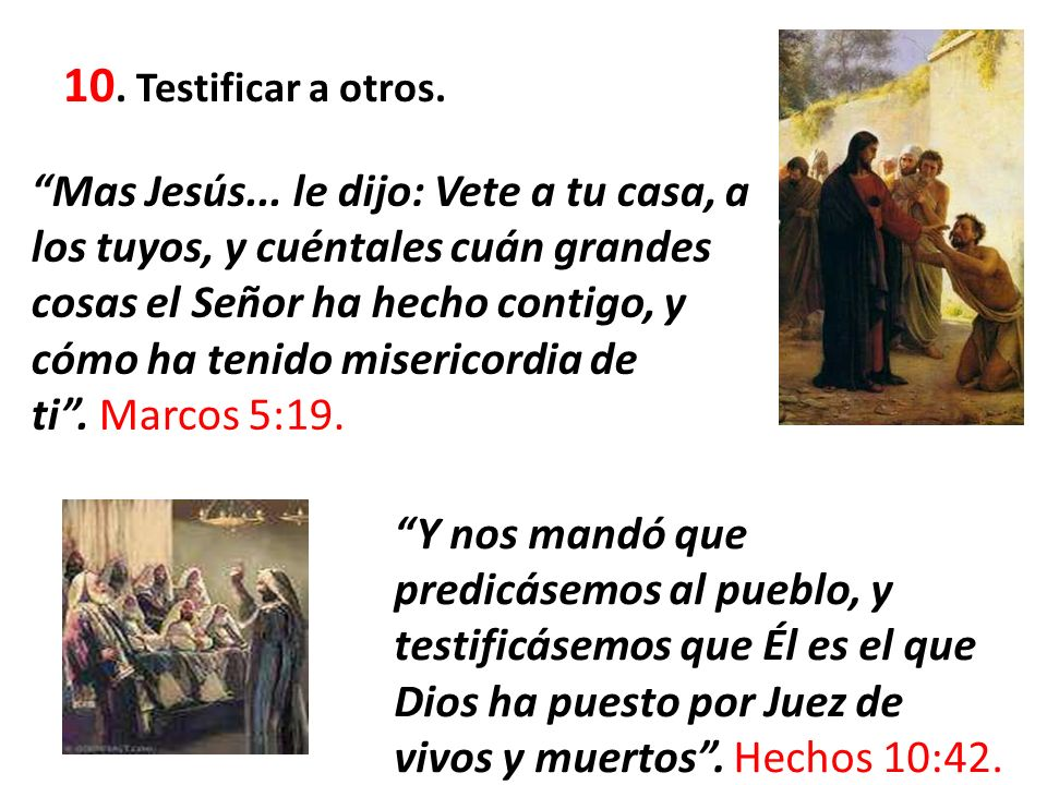 10. Testificar a otros.