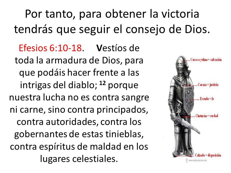 Por tanto, para obtener la victoria tendrás que seguir el consejo de Dios.