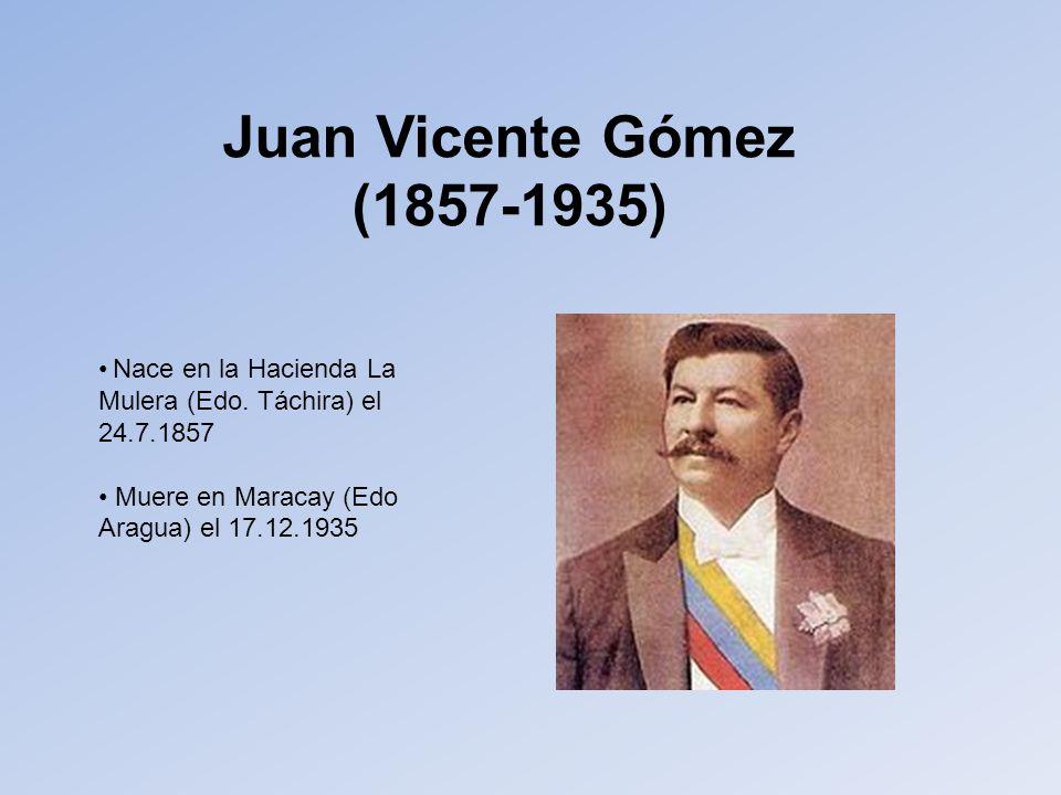 Juan Vicente Gómez (1857-1935) Nace en la Hacienda La Mulera (Edo.