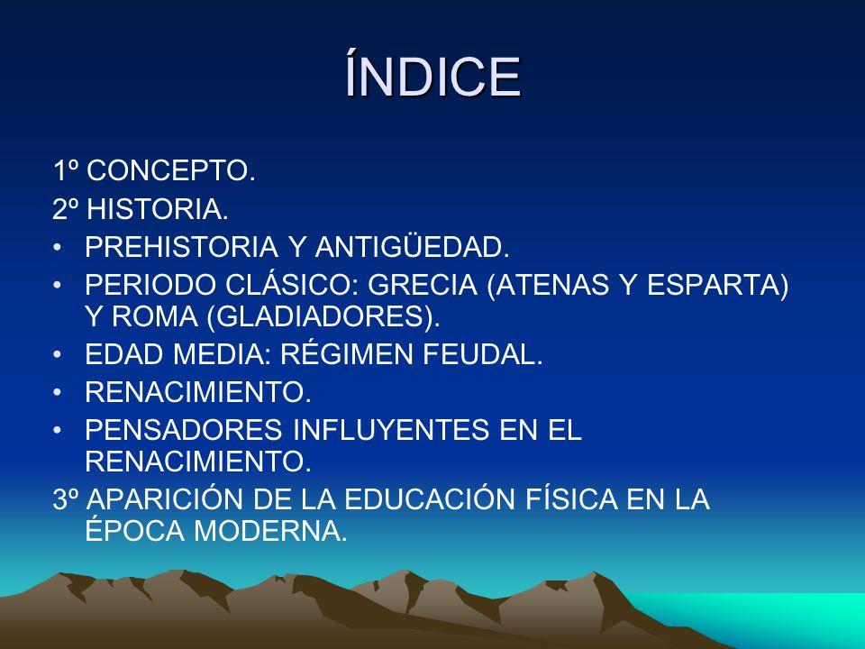 ÍNDICE 1º CONCEPTO. 2º HISTORIA. PREHISTORIA Y ANTIGÜEDAD.